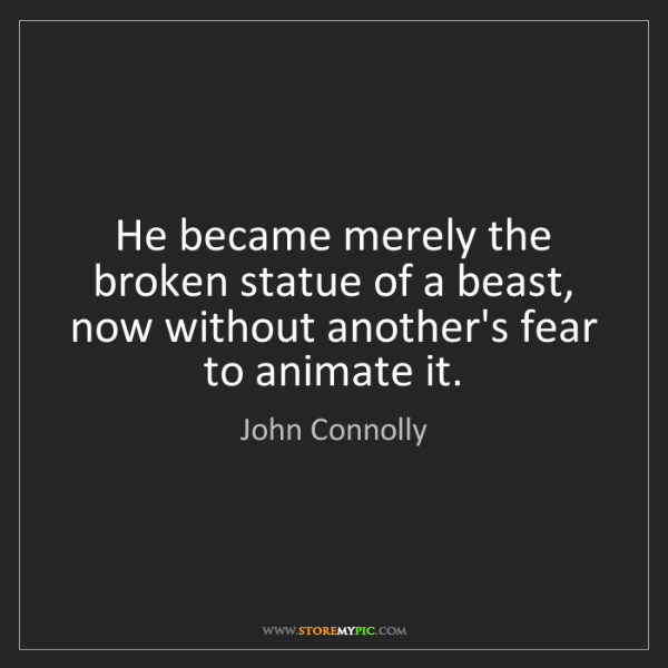 John Connolly: He became merely the broken statue of a beast, now without...