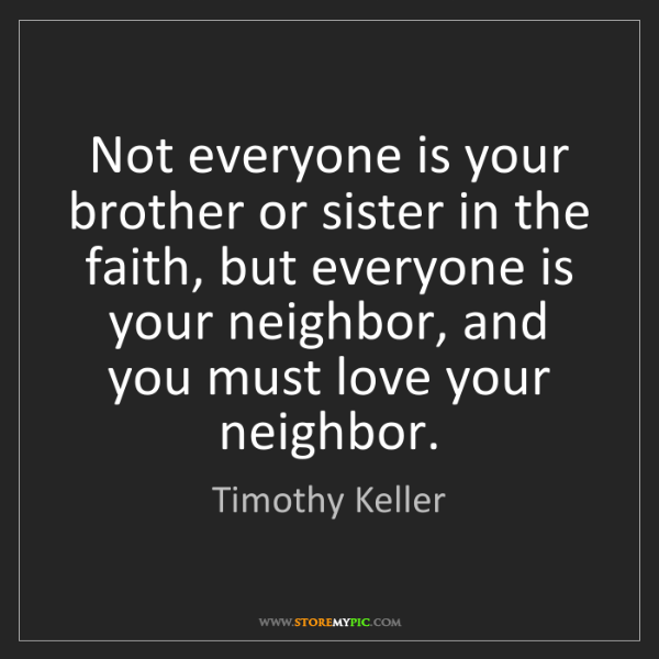 Timothy Keller: Not everyone is your brother or sister in the faith,...