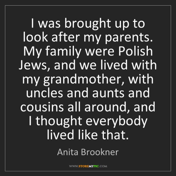 Anita Brookner: I was brought up to look after my parents. My family...