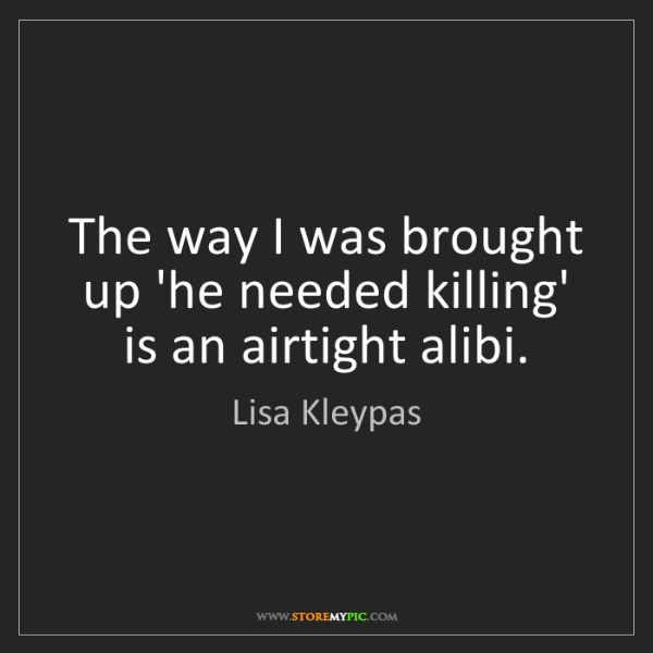 Lisa Kleypas: The way I was brought up 'he needed killing' is an airtight...