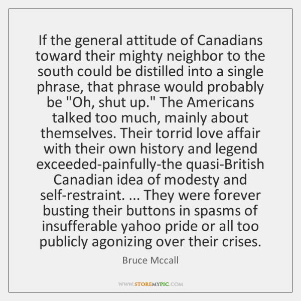 If the general attitude of Canadians toward their mighty neighbor to the ...