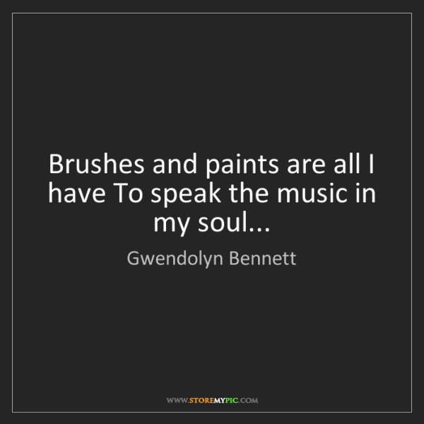 Gwendolyn Bennett: Brushes and paints are all I have To speak the music...