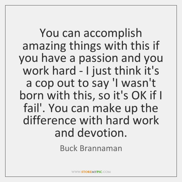 You can accomplish amazing things with this if you have a passion ...