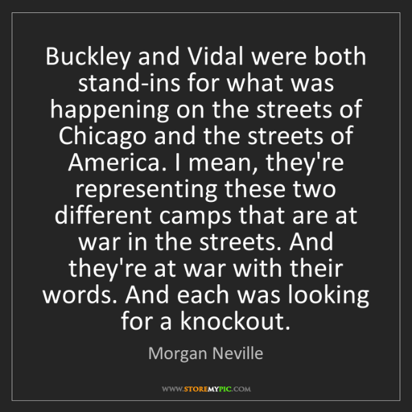 Morgan Neville: Buckley and Vidal were both stand-ins for what was happening...