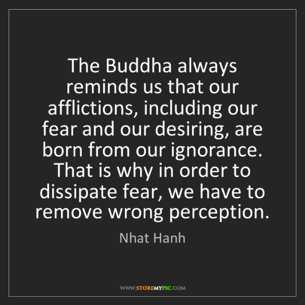 Nhat Hanh: The Buddha always reminds us that our afflictions, including...