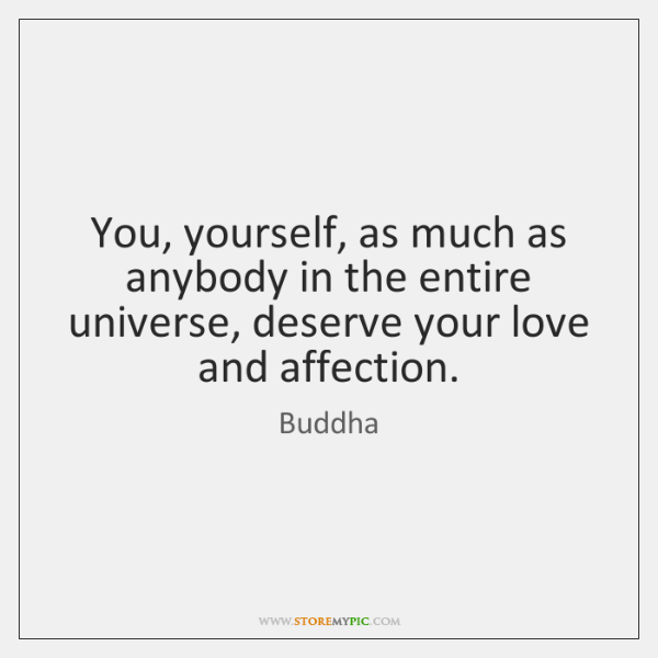 You, yourself, as much as anybody in the entire universe, deserve your ...