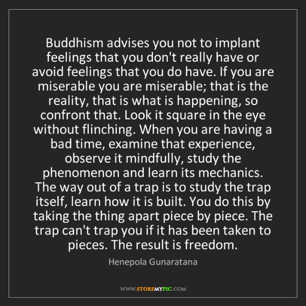 Henepola Gunaratana: Buddhism advises you not to implant feelings that you...