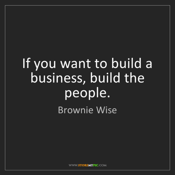 Brownie Wise: If you want to build a business, build the people.