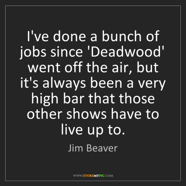 Jim Beaver: I've done a bunch of jobs since 'Deadwood' went off the...
