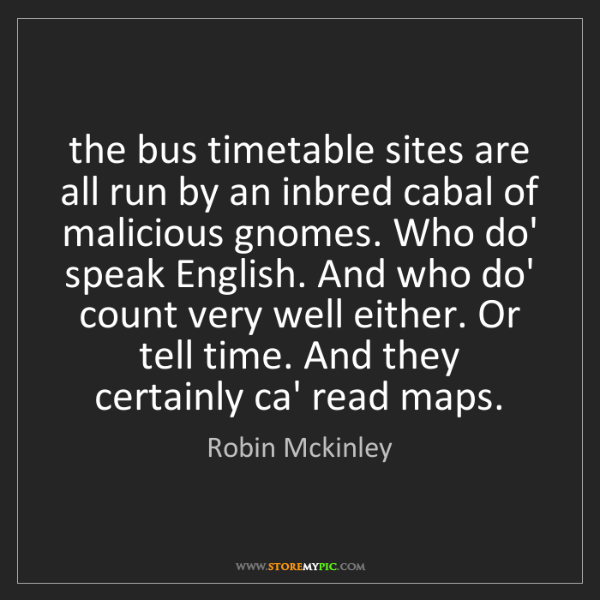 Robin Mckinley: the bus timetable sites are all run by an inbred cabal...