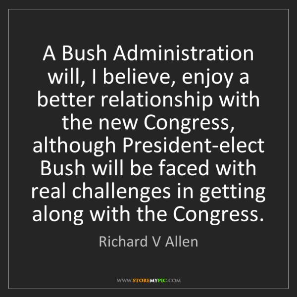 Richard V Allen: A Bush Administration will, I believe, enjoy a better...