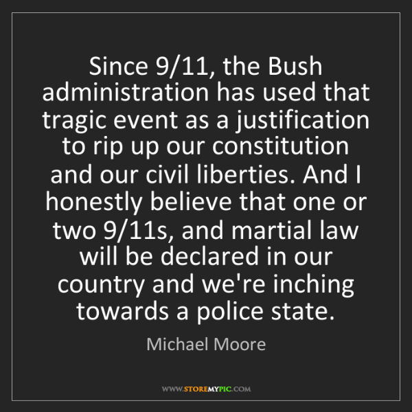 Michael Moore: Since 9/11, the Bush administration has used that tragic...