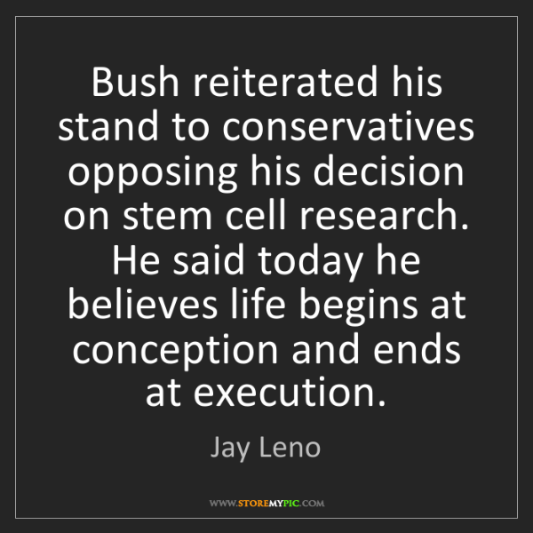 Jay Leno: Bush reiterated his stand to conservatives opposing his...