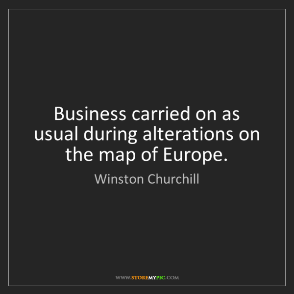 Winston Churchill: Business carried on as usual during alterations on the...