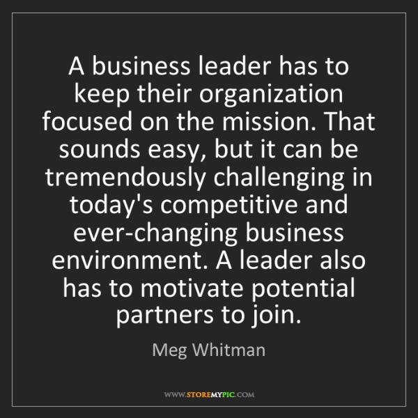 Meg Whitman: A business leader has to keep their organization focused...