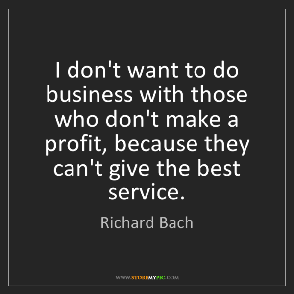 Richard Bach: I don't want to do business with those who don't make...