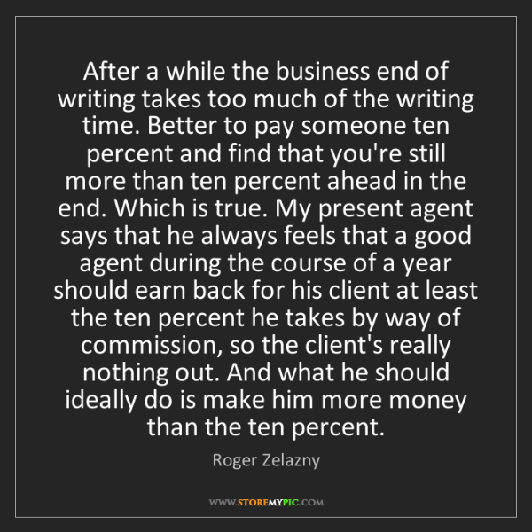 Roger Zelazny: After a while the business end of writing takes too much...