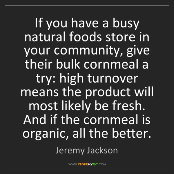 Jeremy Jackson: If you have a busy natural foods store in your community,...
