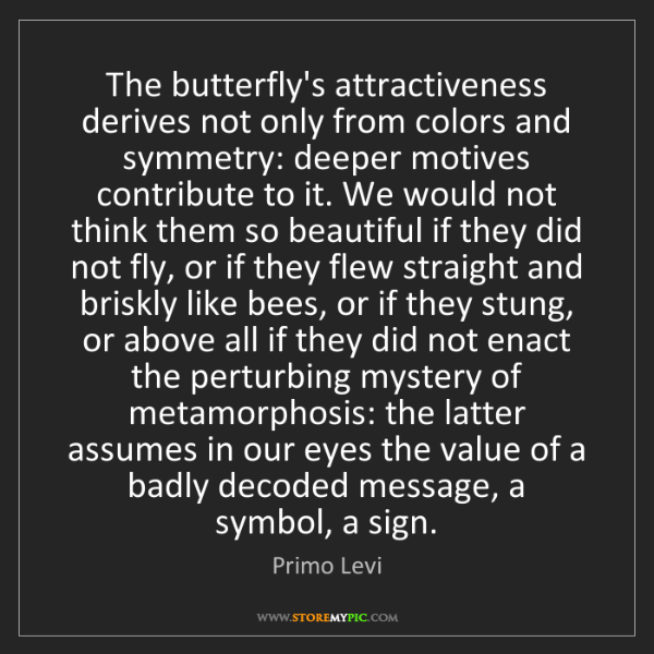 Primo Levi: The butterfly's attractiveness derives not only from...