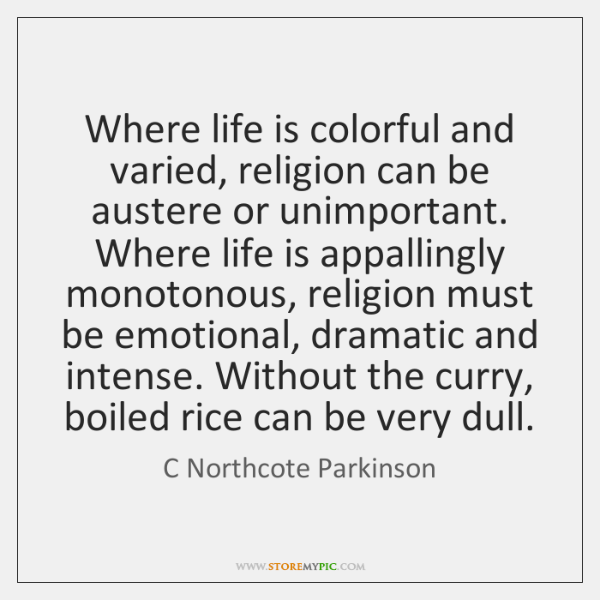 Where life is colorful and varied, religion can be austere or unimportant. ...