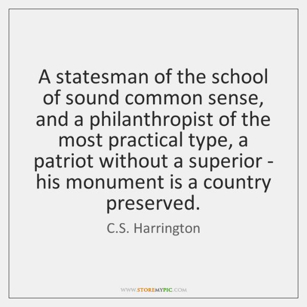 A statesman of the school of sound common sense, and a philanthropist ...