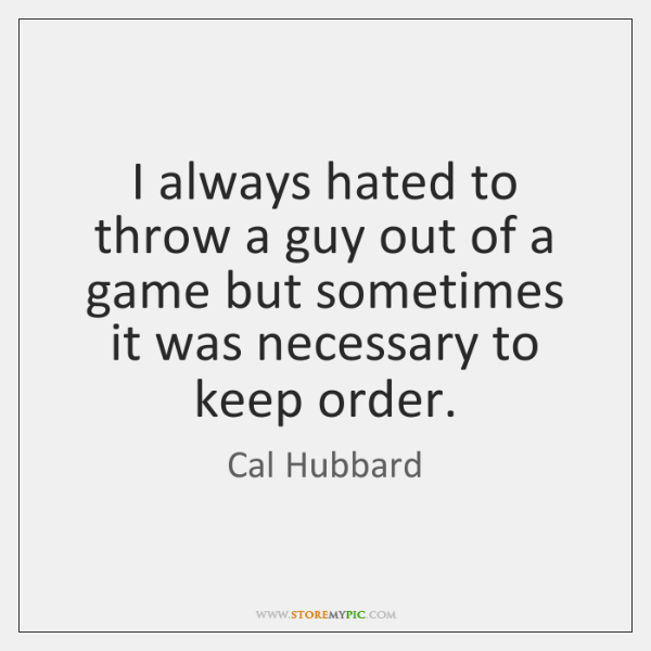 I always hated to throw a guy out of a game but ...