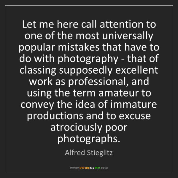 Alfred Stieglitz: Let me here call attention to one of the most universally...