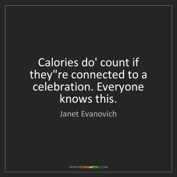 Janet Evanovich: Calories do' count if they're connected to a celebration....