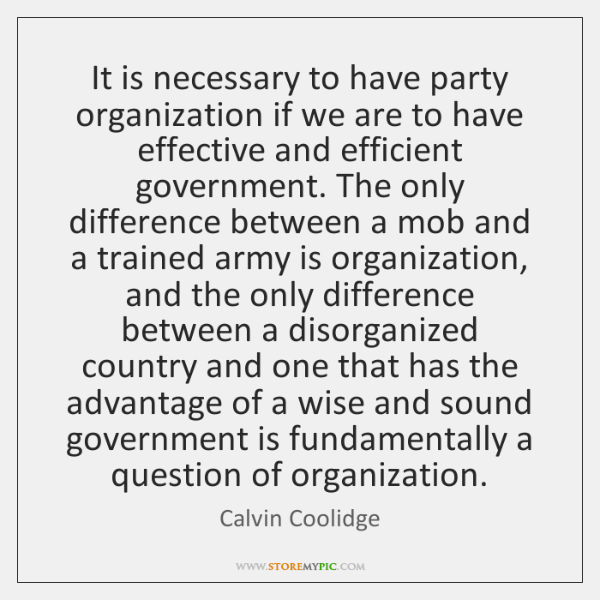 It is necessary to have party organization if we are to have ...