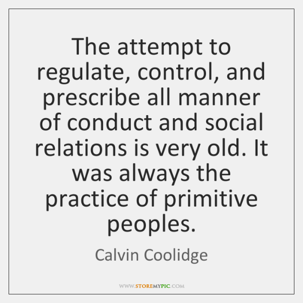 The attempt to regulate, control, and prescribe all manner of conduct and ...