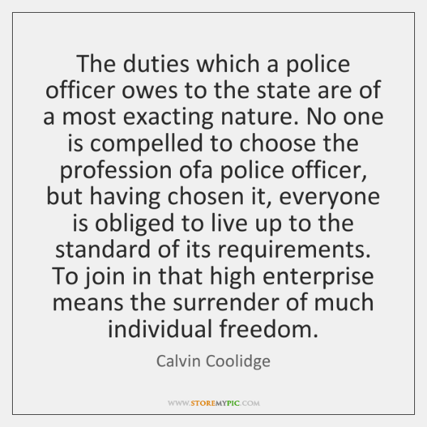 The duties which a police officer owes to the state are of ...