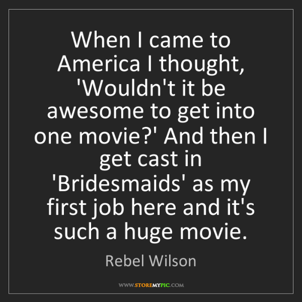 Rebel Wilson: When I came to America I thought, 'Wouldn't it be awesome...