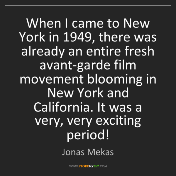 Jonas Mekas: When I came to New York in 1949, there was already an...