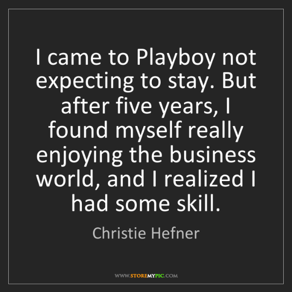Christie Hefner: I came to Playboy not expecting to stay. But after five...