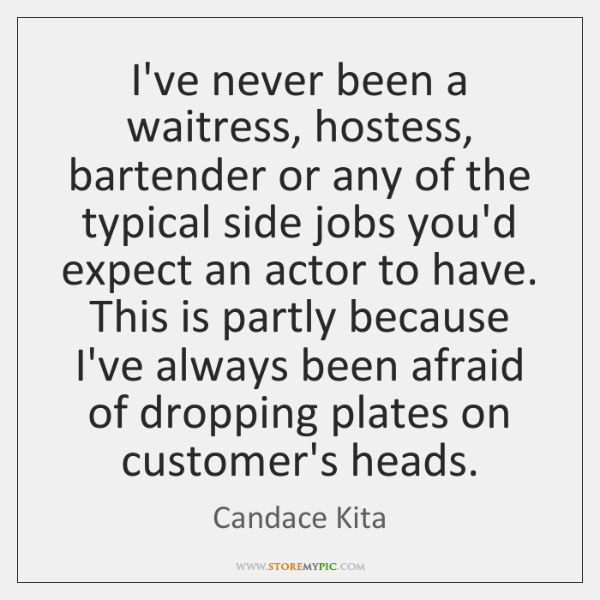 I've never been a waitress, hostess, bartender or any of the typical ...