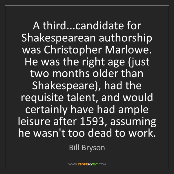 Bill Bryson: A third...candidate for Shakespearean authorship was...