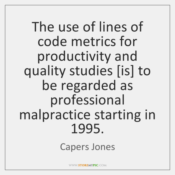 The use of lines of code metrics for productivity and quality studies [...