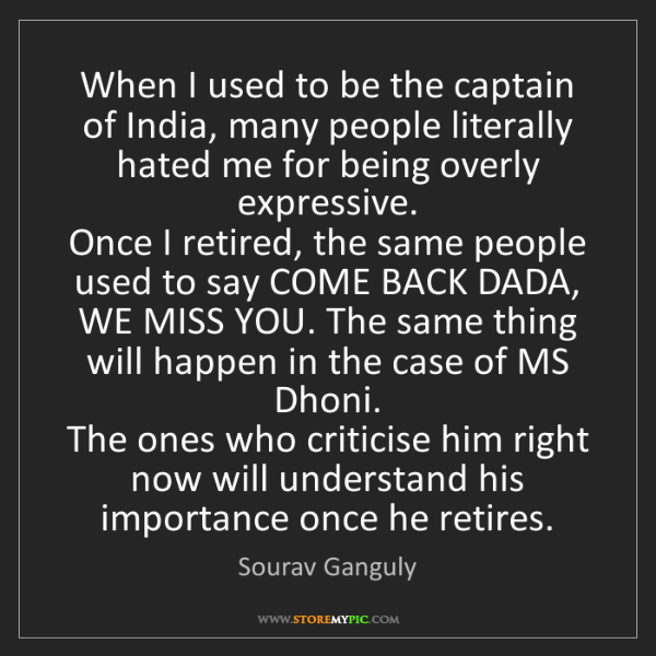 Sourav Ganguly: When I used to be the captain of India, many people literally...