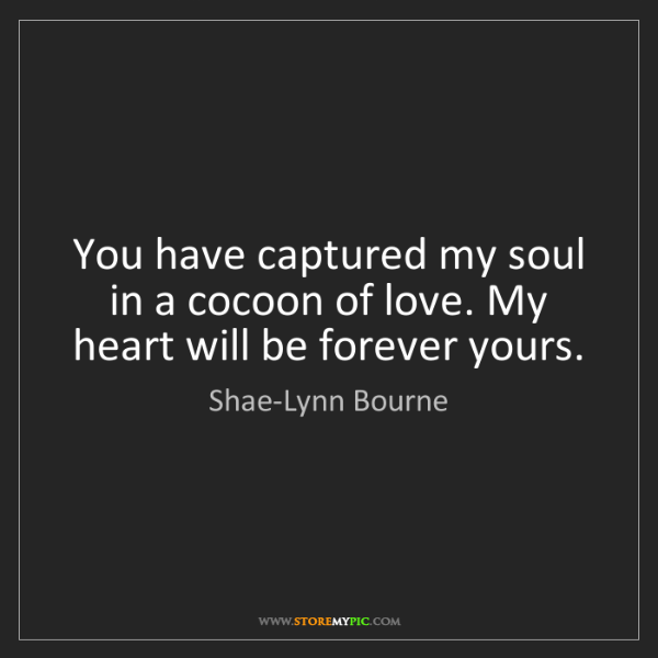 Shae Lynn Bourne You Have Captured My Soul In A Cocoon Of Love My