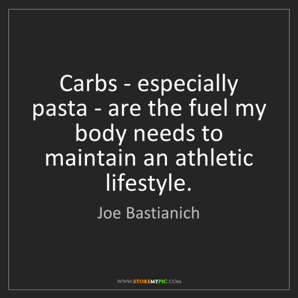 Joe Bastianich: Carbs - especially pasta - are the fuel my body needs...