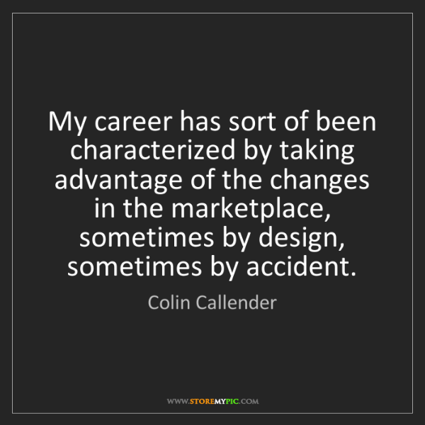 Colin Callender: My career has sort of been characterized by taking advantage...