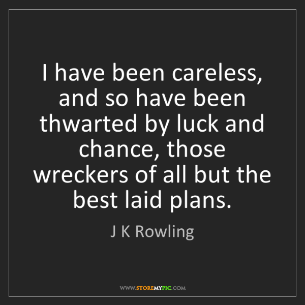 J K Rowling: I have been careless, and so have been thwarted by luck...