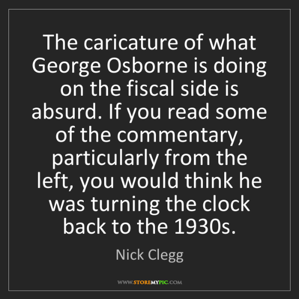 Nick Clegg: The caricature of what George Osborne is doing on the...
