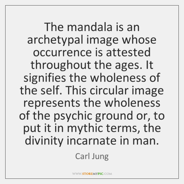 The mandala is an archetypal image whose occurrence is attested throughout the ...