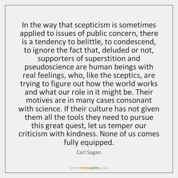 In the way that scepticism is sometimes applied to issues of public ...