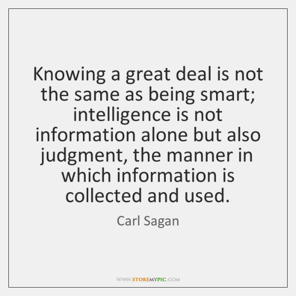 Knowing a great deal is not the same as being smart; intelligence ...