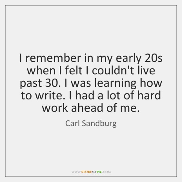 I remember in my early 20s when I felt I couldn't live ...