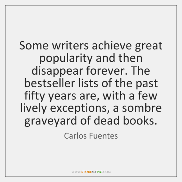 Some writers achieve great popularity and then disappear forever. The bestseller lists ...