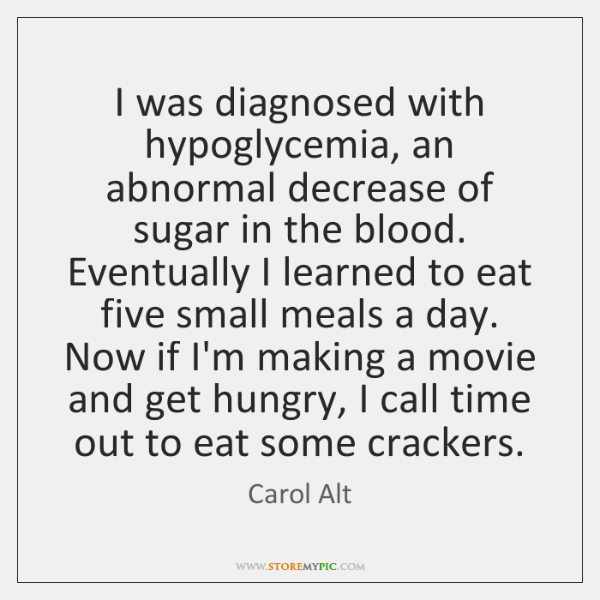 I was diagnosed with hypoglycemia, an abnormal decrease of sugar in the ...