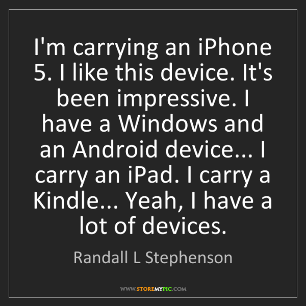 Randall L Stephenson: I'm carrying an iPhone 5. I like this device. It's been...